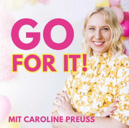 Unsere liebsten Podcasts: Go for it! Der Business-Podcast mit Caroline Preuss