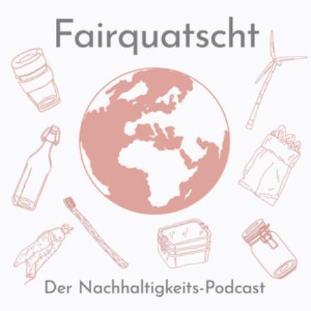 Fairquatischt: Der Nachhaltigkeits-Podcast